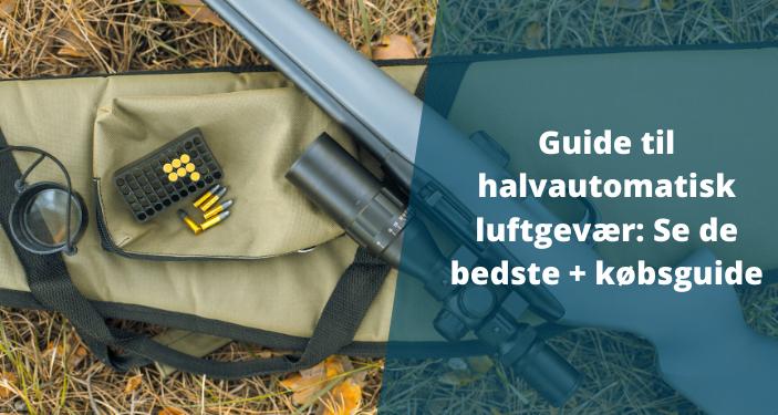 Halvautomatisk luftgevær: Se udvalget + Guide til de bedste